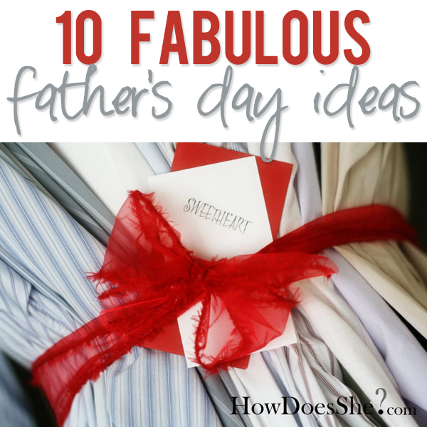 10 fabulous fathers day ideas
