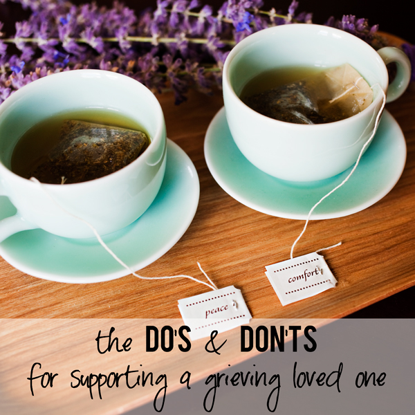 Do's and Don'ts for Supporting a Grieving Loved One
