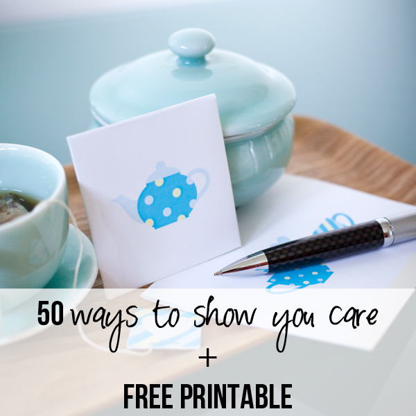 50 Ways to Show you Care with FREE Printable