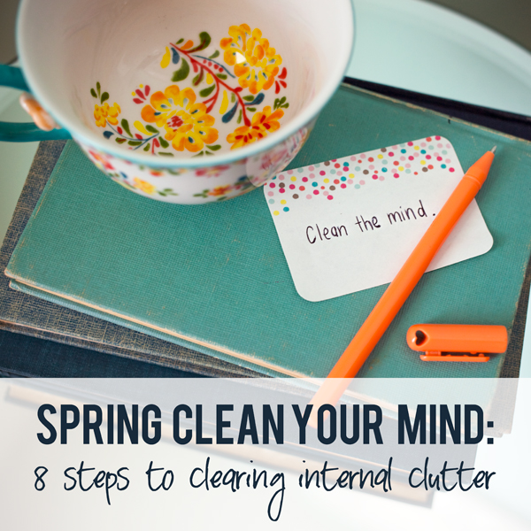 Spring Clean Your Mind: 8 Steps to Clearing Internal Clutter