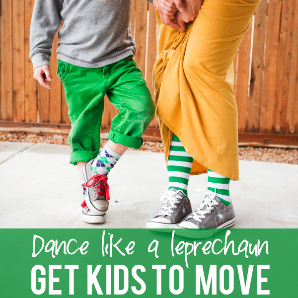 Dance Like a leprechaun. Get kids to move!