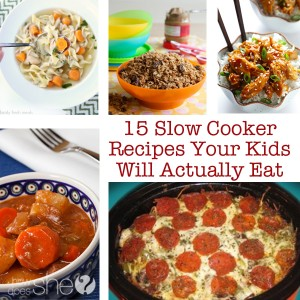 15 Slow Cooker Recipes Your Kids Will Actually Eat