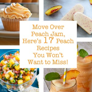 Move Over Peach Jam, Here's 17 Peach Recipes You Won't Want to Miss
