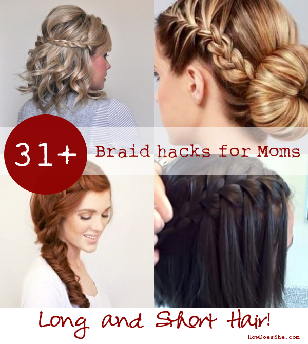 31+ Braid Hacks for Moms –  for long and short hair