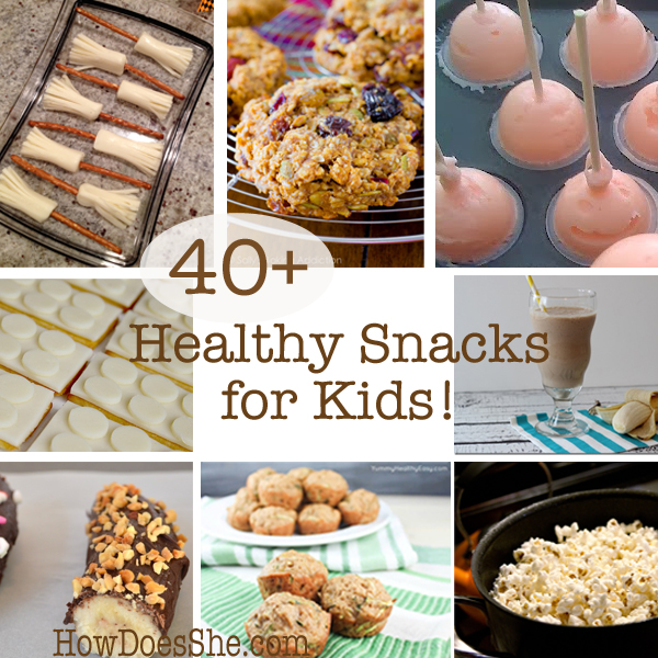 40+ Healthy Snacks for Kids!