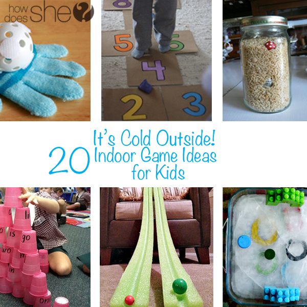It's Cold Outside 20 Indoor Game Ideas for Kids