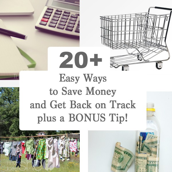 20 + Easy Ways to Save Money and Get BAck on Track plus a BONUS TIP!