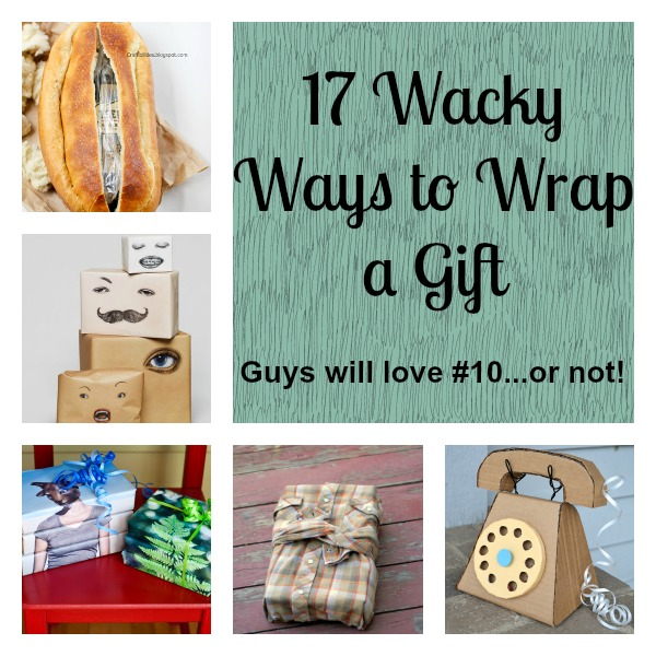 17 Wacky Ways to Wrap a Gift! {Guys will love #10…or not!} Gift Wrapping Ideas