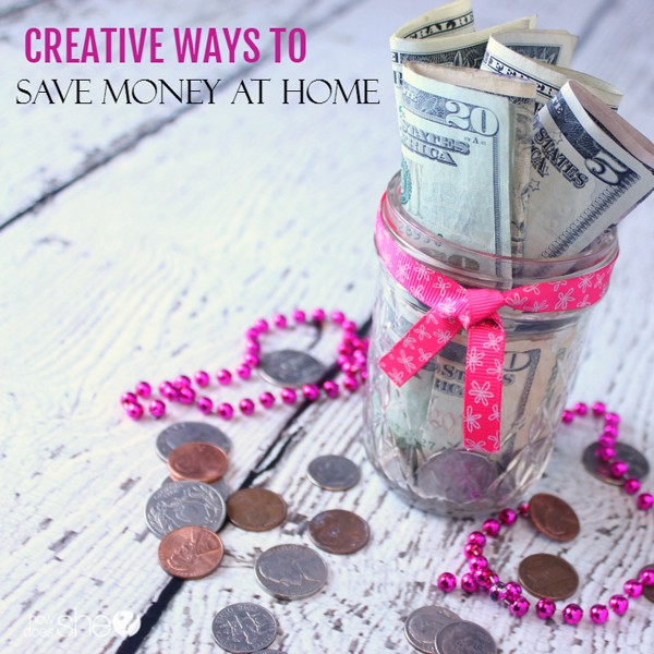 Creative Ways To Save Money At Home - www.howdoesshe.com