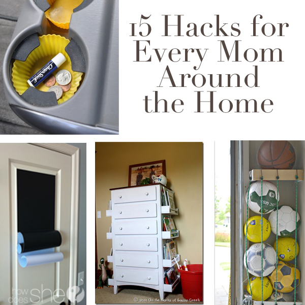 15 hacks for Every Mom Around the Home