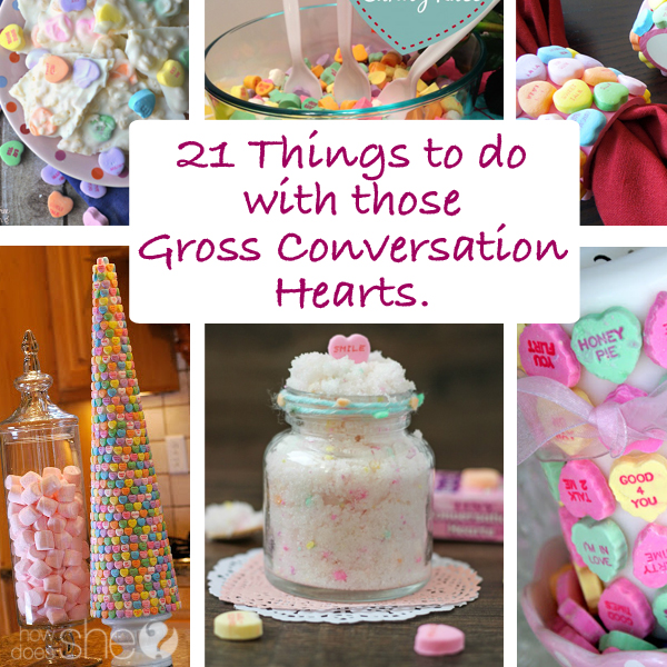 21 Things to do With Those Gross Conversation Hearts. It Will Make Them Good Once Again.
