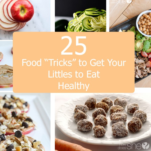 25 Food Tricks to Get Your LIttles to Eat Healthy
