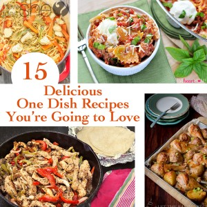 15 Delicious One Dish Recipes You're Going to Love