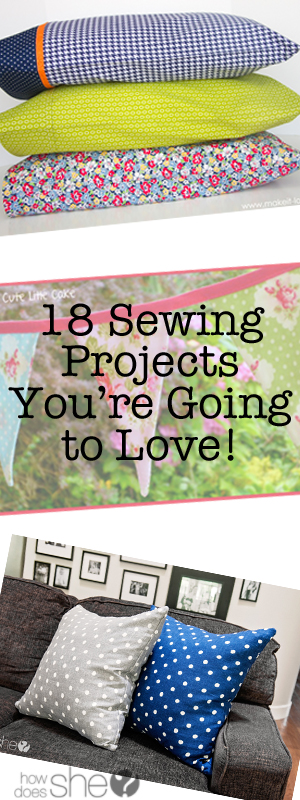18 Sewing Projects You're Going to Love!
