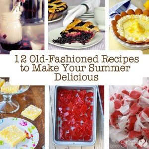 12 Old Fashioned Recipes to Make Your Summer Delicious