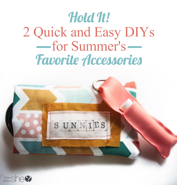 Hold It! 2 quick and easy DIYs for your Favorite Summer Accessories