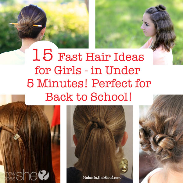 15 Fast Hair Ideas for Girls – in Under 5 Minutes! Perfect for the Back to School Rush!