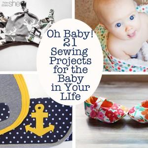 Oh Baby! 21 dự án may cho em bé trong cuộc sống của bạn