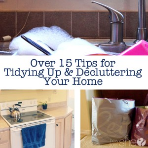 Over 15 tips for Tidying Up & Decluttering Your Home