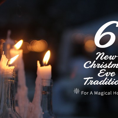 Six New Christmas Eve Traditions For A Magical Holiday!