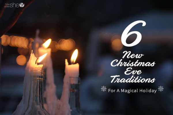6 new christmas eve traditions for a magical holiday