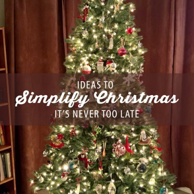 Ideas to Simplify Christmas – It's Never Too Late