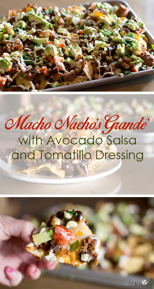 Macho Nacho's Grande' with Avocado Salsa and Tomatillo Dressing