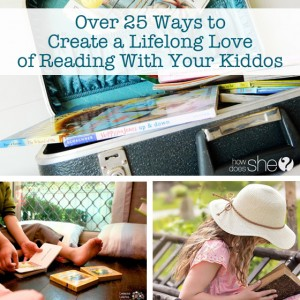Over 25 Ways to Create a Lifelong Love of Reading With Your Kiddos