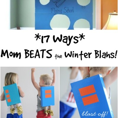 17 Ways Mom Beats the Winter Blahs!
