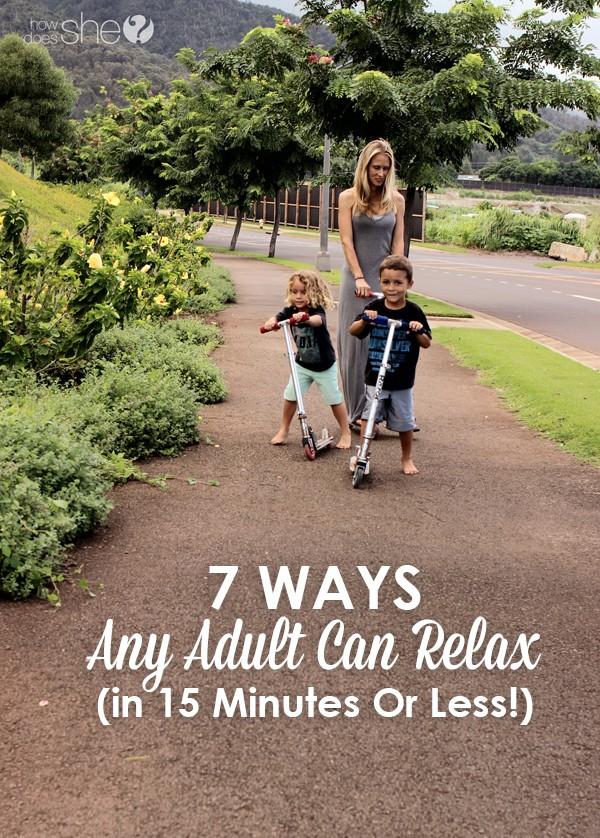 7 Ways Any Adult Can Relax In 15 Minutes Or Less
