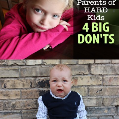 To the Parents of HARD Kids…4 Big Don'ts