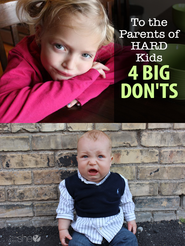 To the Parents of HARD Kids-4 BIG DON'TS