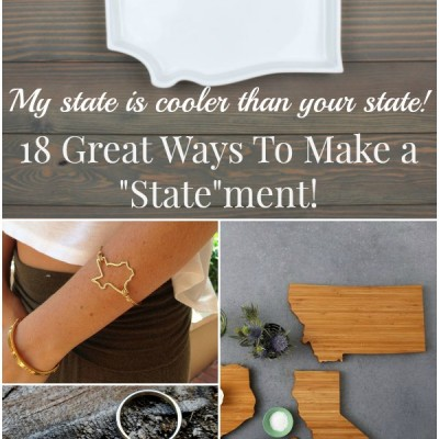 My State is Cooler Than Your State!  18 Ways To Show Your State Pride!