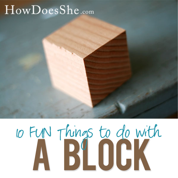 10 things to do with a block for Fun things to craft