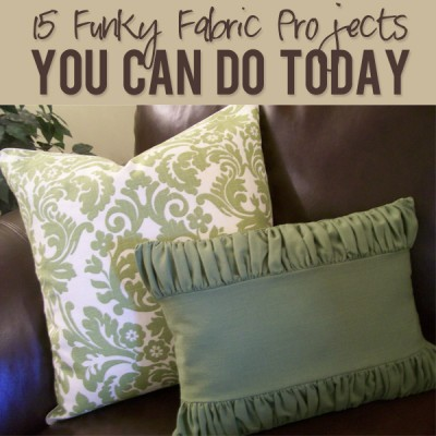 15 Funky Fabric Projects You Can Do Today!