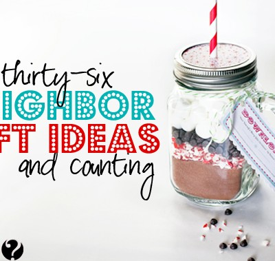 Over 36 Neighbor Gift Ideas…and Counting!