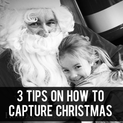3 tips on how to Capture Christmas