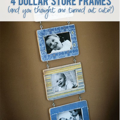 4 Dollar Store Frames…and you thought one turned out cute?