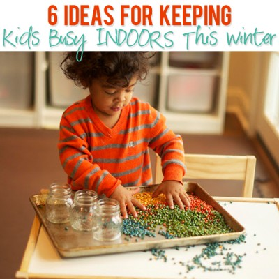 6 Ideas For Keeping Kids Busy INDOORS This Winter