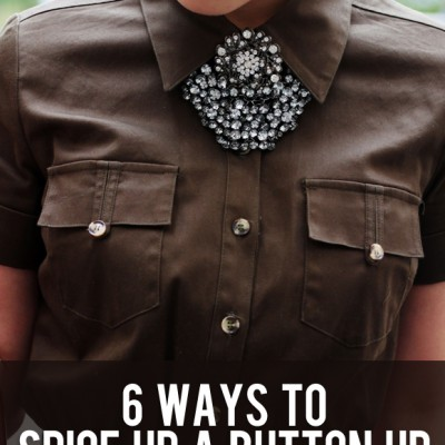 6 Ways to Spice Up a Button Up!