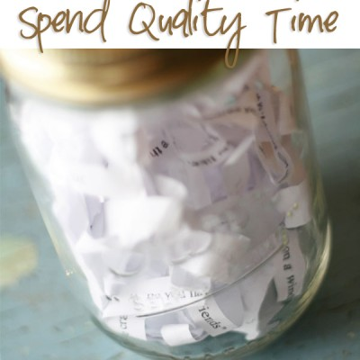 7 Quality Ways to Spend Quality Time!