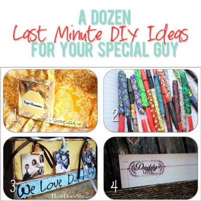 A Dozen Last Minute DIY Ideas for Your Special Guy