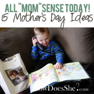 "All ""MOM""Sense Today! 15 Mother's Day Ideas!"