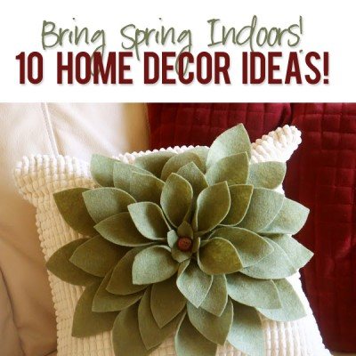 Bring Spring Indoors – 10 Home Decor Ideas!