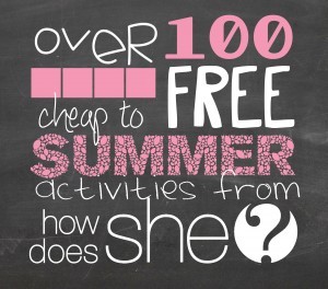 Over 100 Cheap to FREE Summer Activties