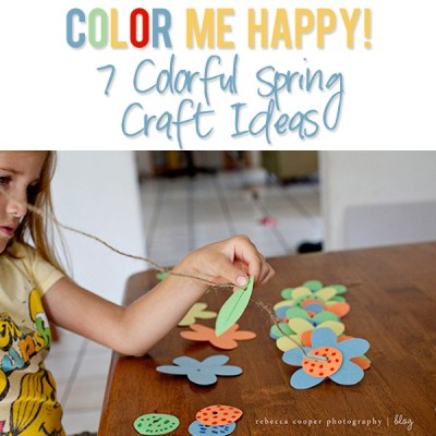 Color Me Happy! 7 Colorful Spring Craft Ideas