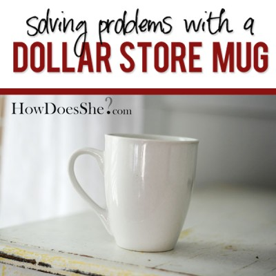 Dollar Store Mug…solving problems!