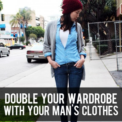 Double your wardrobe with your man's clothes