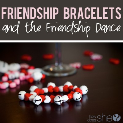 Friendship Bracelets and the Friendship Dance.