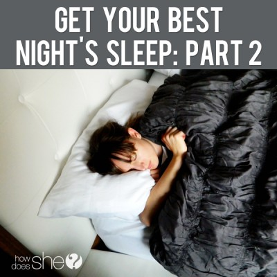 Get your best night's sleep: part 2